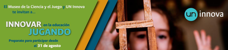 El Museo de la Ciencia y el Juego y UN Innova te invitan a innovar en la educación jugando.